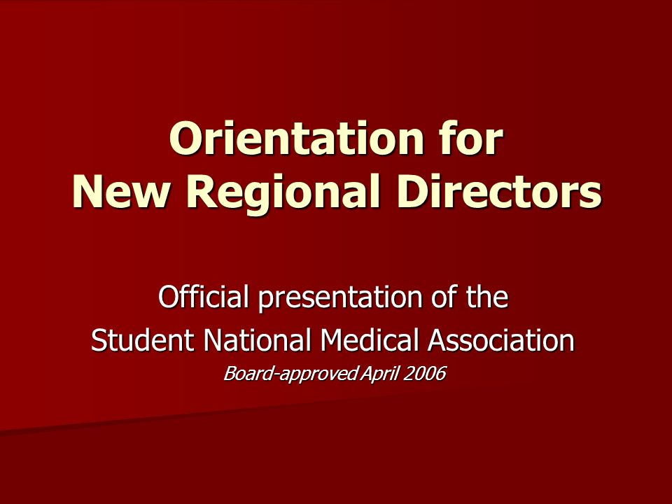 Orientation for New Regional Directors Official presentation of the Student National Medical Association Board-approved April 2006