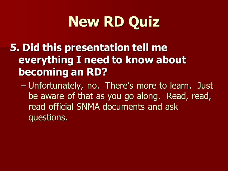New RD Quiz 5. Did this presentation tell me everything I need to know about becoming an RD.