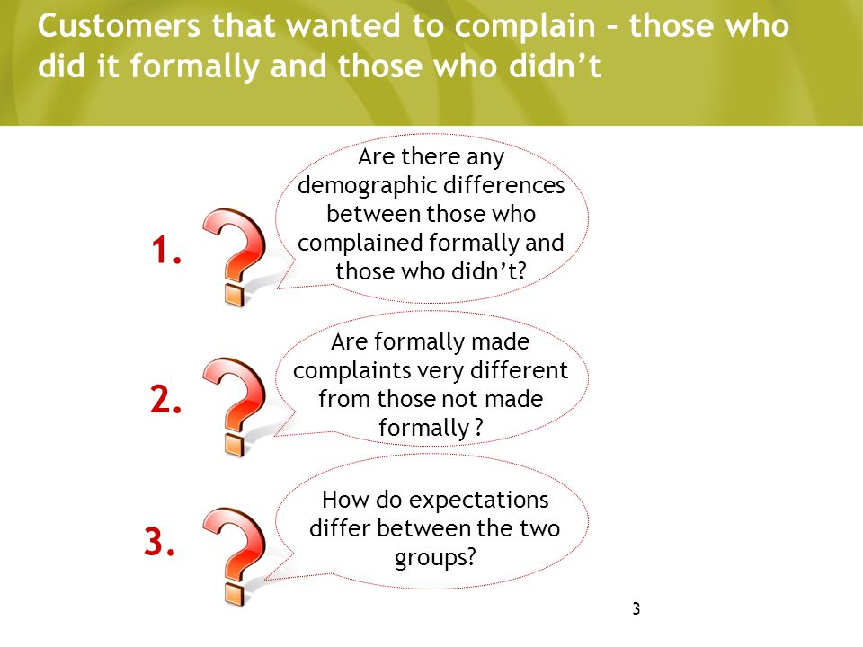 3 Customers that wanted to complain – those who did it formally and those who didnt How do expectations differ between the two groups.