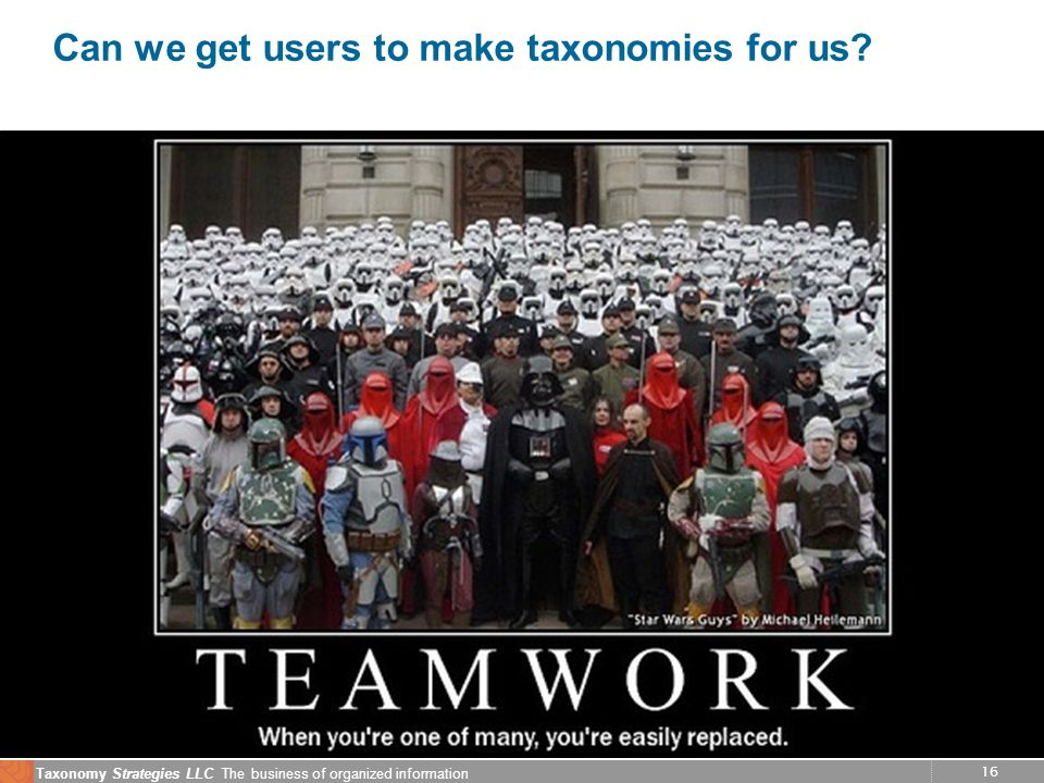 16 Taxonomy Strategies LLC The business of organized information Can we get users to make taxonomies for us