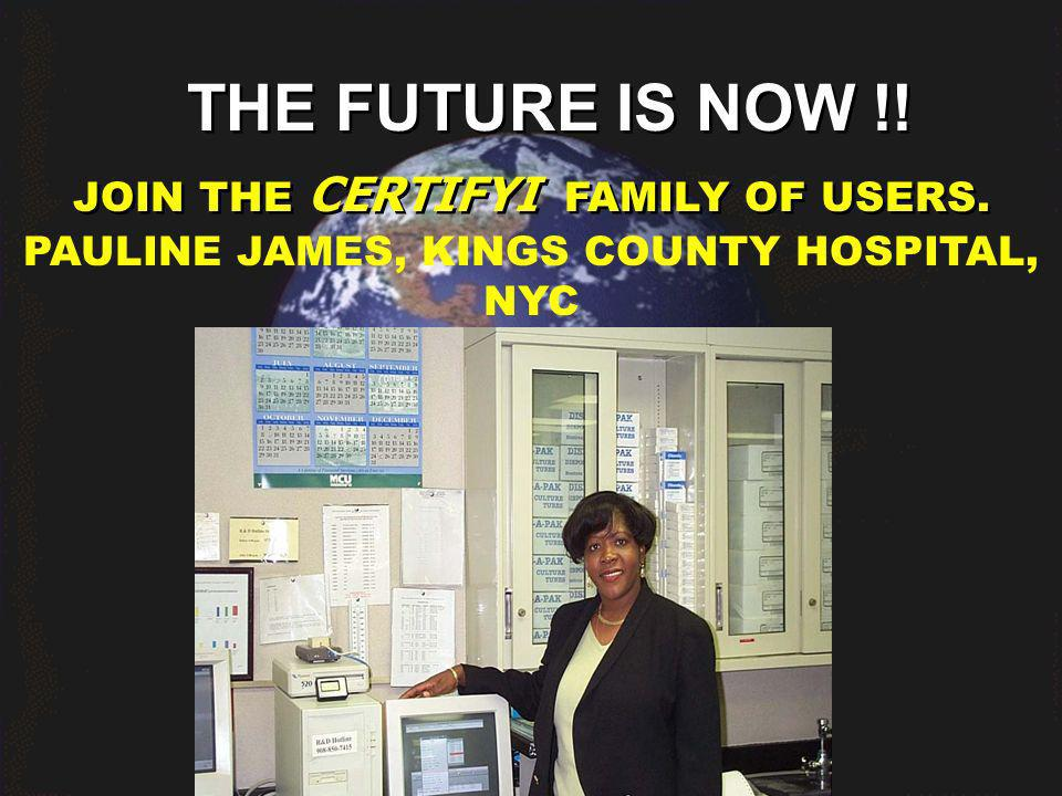THE FUTURE IS NOW !! JOIN THE CERTIFYI FAMILY OF USERS. PAULINE JAMES, KINGS COUNTY HOSPITAL, NYC