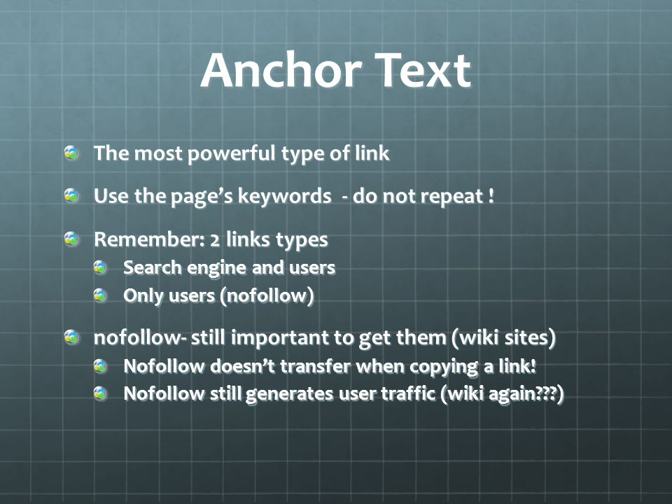 Anchor Text The most powerful type of link Use the pages keywords - do not repeat .