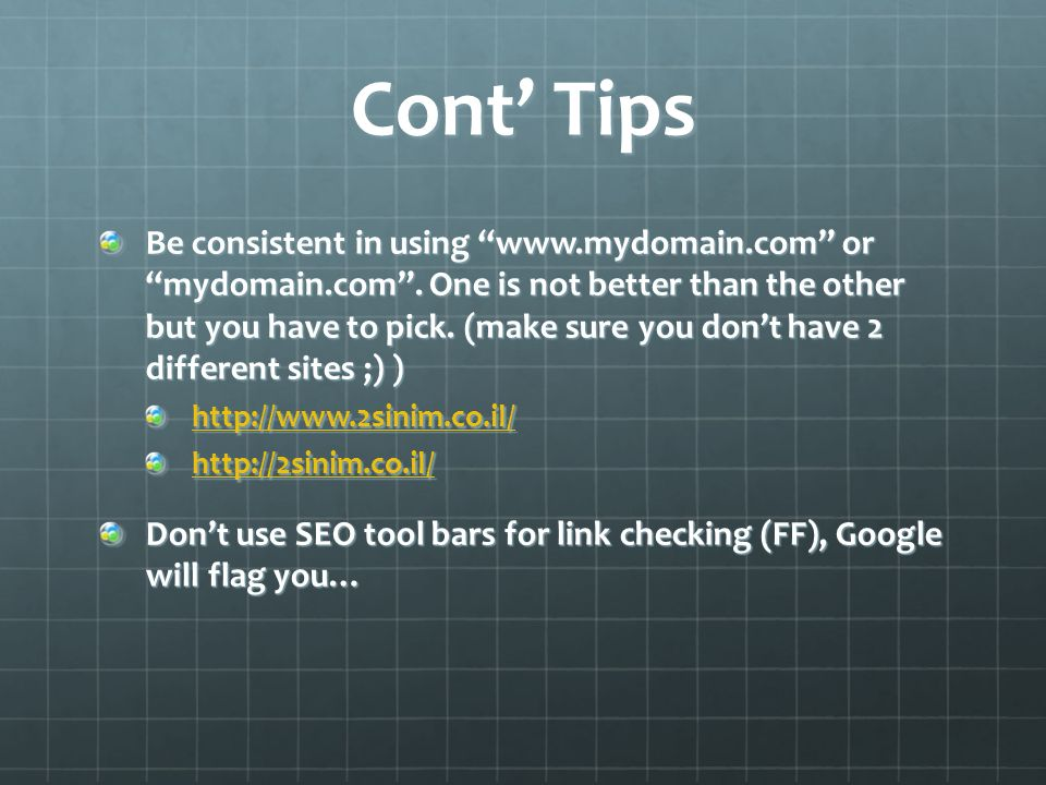 Cont Tips Be consistent in using www.mydomain.com or mydomain.com.