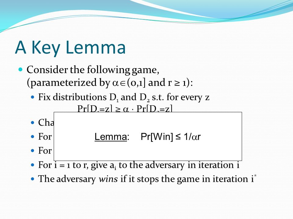 A Key Lemma Consider the following game, (parameterized by (0,1] and r 1): Fix distributions D 1 and D 2 s.t.