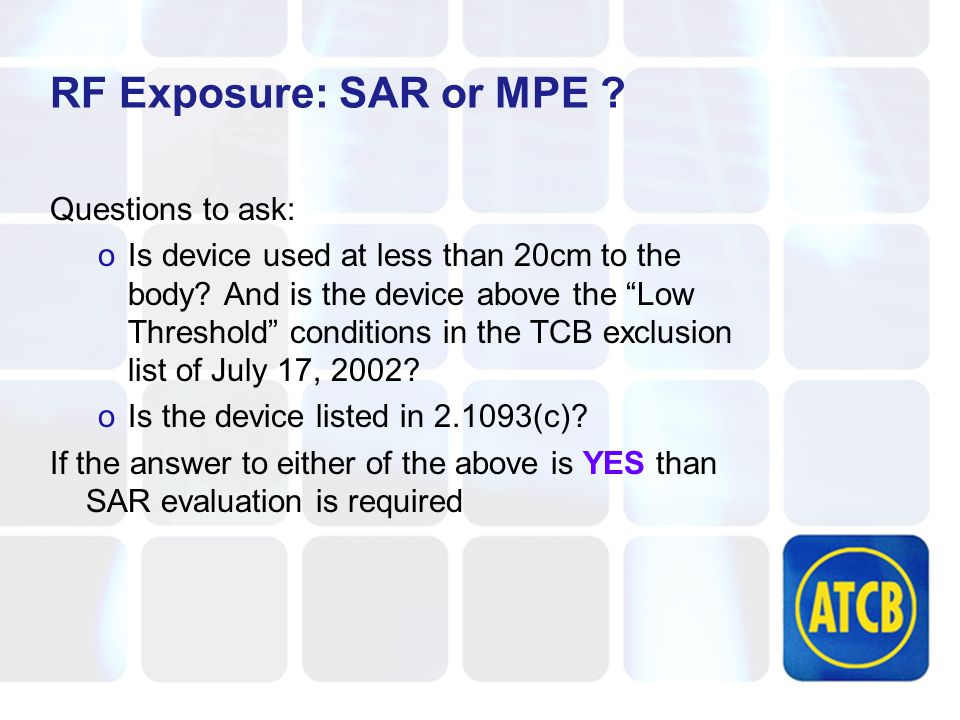 RF Exposure: SAR or MPE . Questions to ask: oIs device used at less than 20cm to the body.