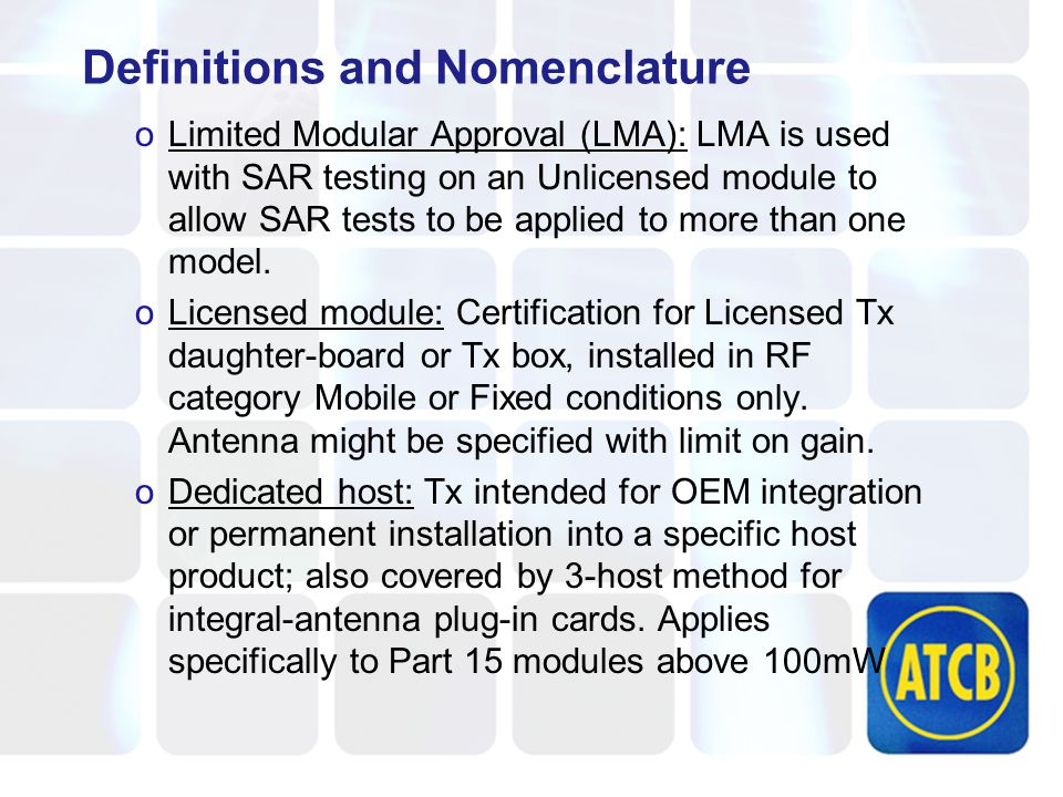 Definitions and Nomenclature oLimited Modular Approval (LMA): LMA is used with SAR testing on an Unlicensed module to allow SAR tests to be applied to more than one model.