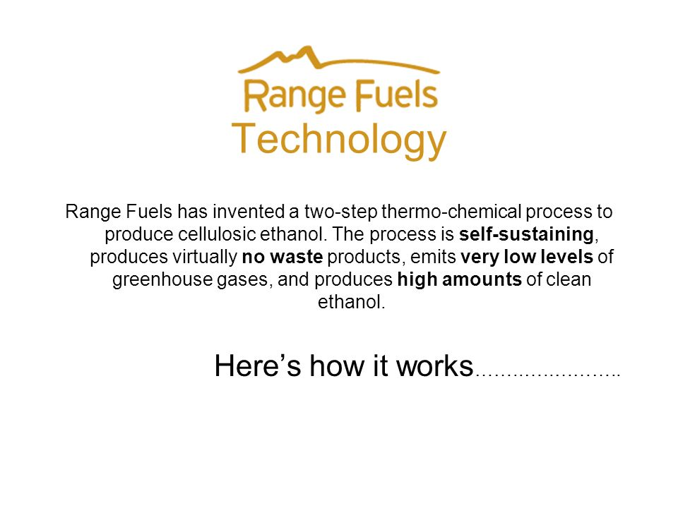 Technology Range Fuels has invented a two-step thermo-chemical process to produce cellulosic ethanol.