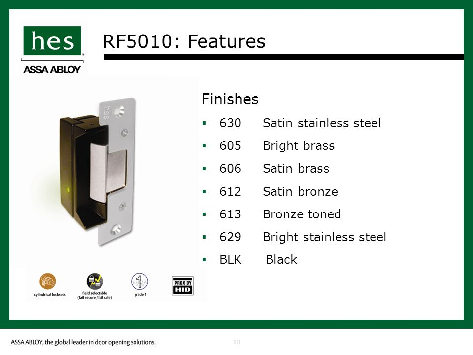 10 RF5010: Features Finishes 630 Satin stainless steel 605 Bright brass 606 Satin brass 612 Satin bronze 613 Bronze toned 629 Bright stainless steel BLK Black