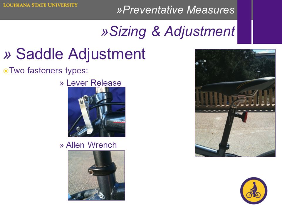 » Saddle Adjustment Two fasteners types: » Lever Release » Allen Wrench »Sizing & Adjustment »Preventative Measures