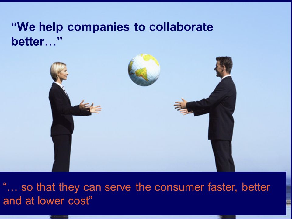 © 2010 GS1 … so that they can serve the consumer faster, better and at lower cost We help companies to collaborate better…