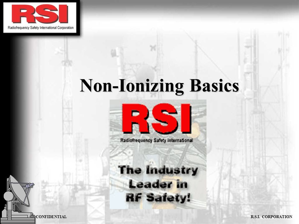 CONFIDENTIAL R.S.I. CORPORATION Non-Ionizing Basics