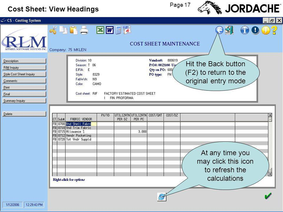 Page 17 Cost Sheet: View Headings At any time you may click this icon to refresh the calculations Hit the Back button (F2) to return to the original entry mode