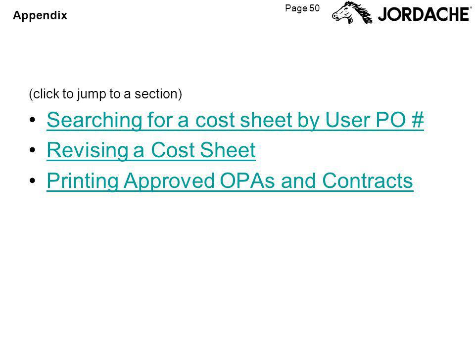 Page 50 Appendix (click to jump to a section) Searching for a cost sheet by User PO # Revising a Cost Sheet Printing Approved OPAs and Contracts