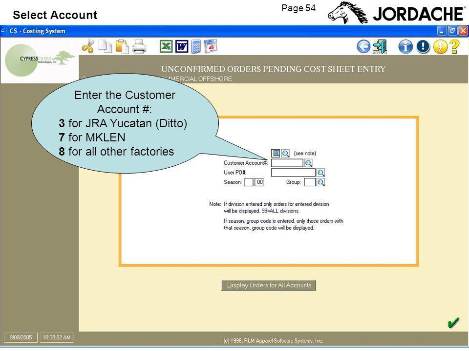 Page 54 Select Account Enter the Customer Account #: 3 for JRA Yucatan (Ditto) 7 for MKLEN 8 for all other factories