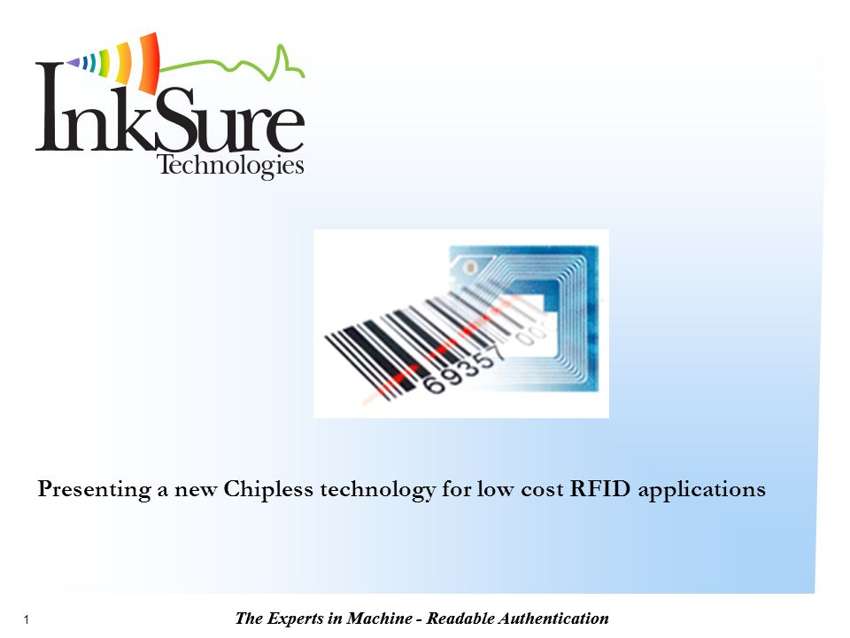 The Experts in Machine - Readable Authentication 1 Presenting a new Chipless technology for low cost RFID applications