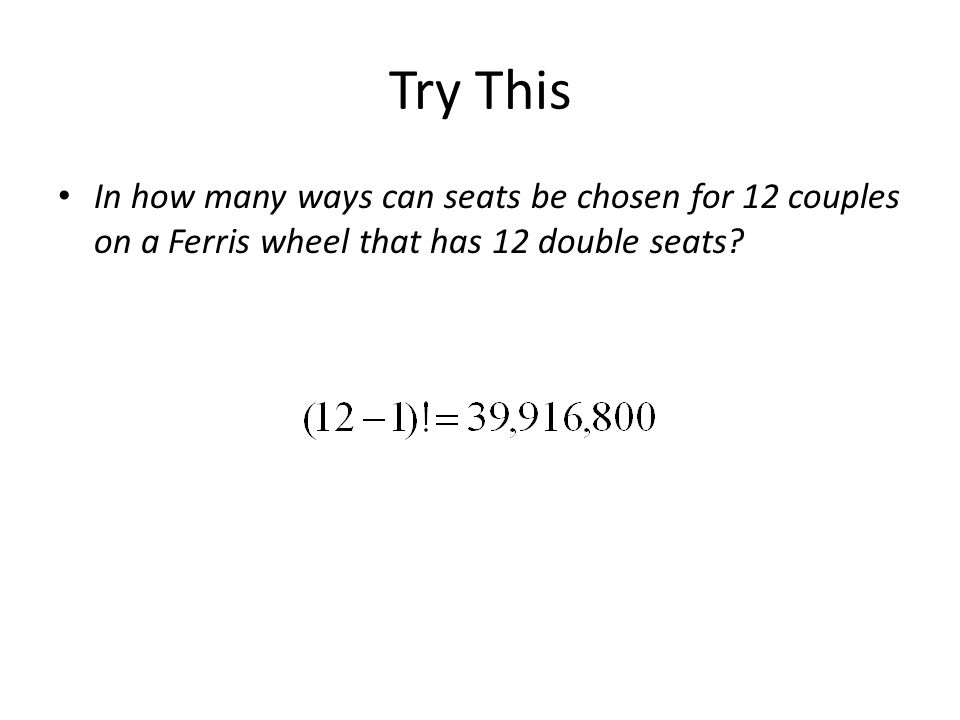 Try This In how many ways can seats be chosen for 12 couples on a Ferris wheel that has 12 double seats