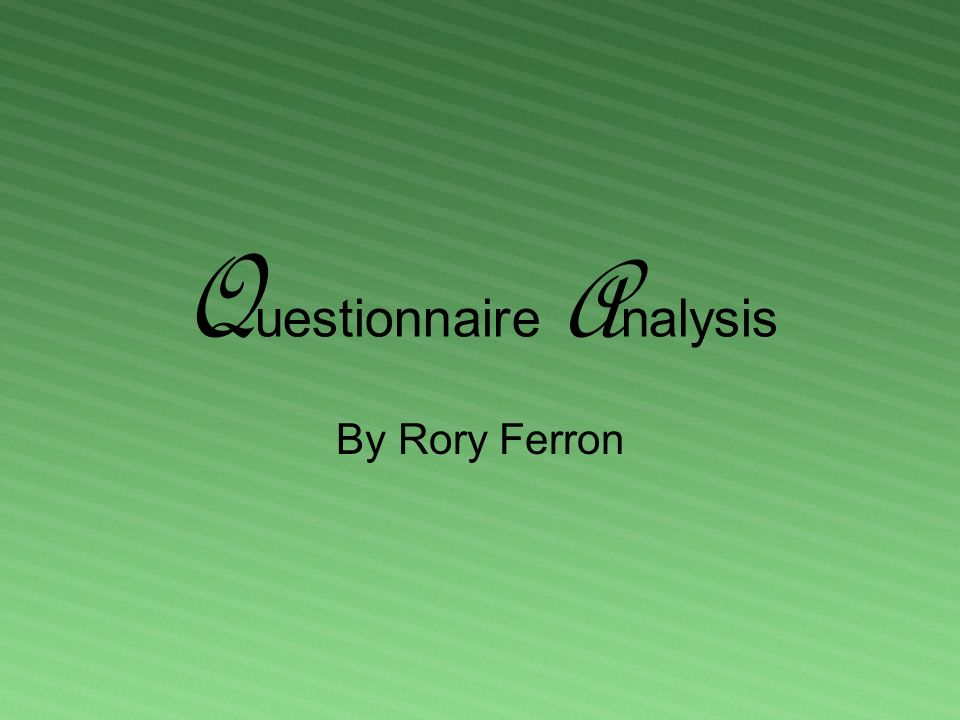 Q uestionnaire A nalysis By Rory Ferron