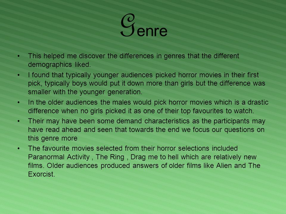 G enre This helped me discover the differences in genres that the different demographics liked.