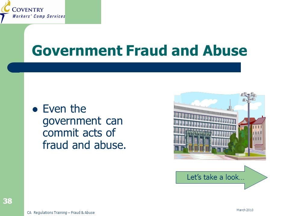 CA Regulations Training – Fraud & Abuse March Government Fraud and Abuse Even the government can commit acts of fraud and abuse.