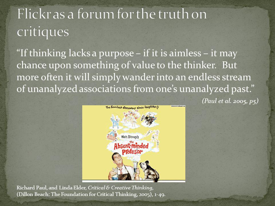 If thinking lacks a purpose – if it is aimless – it may chance upon something of value to the thinker.