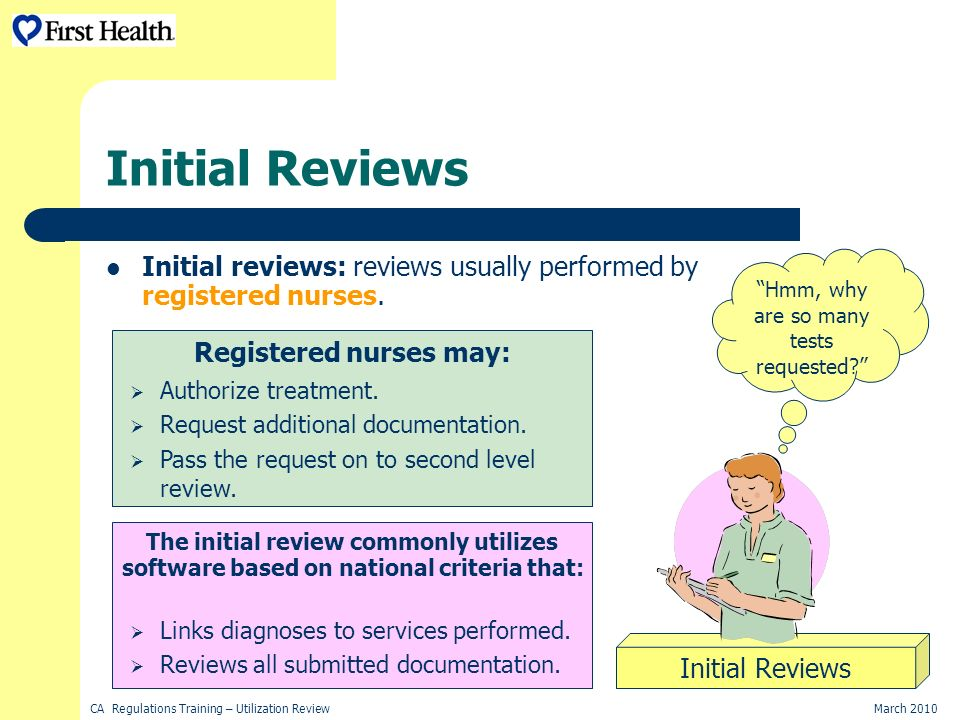 CA Regulations Training – Utilization ReviewMarch 2010 Initial Reviews Initial reviews: reviews usually performed by registered nurses.