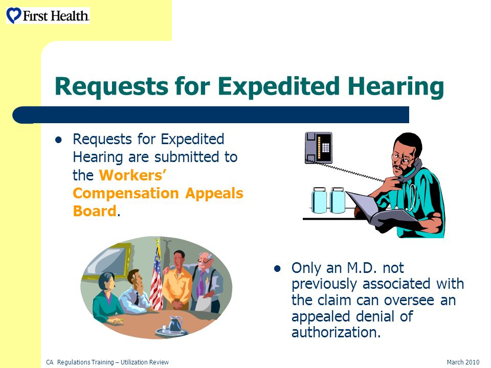 CA Regulations Training – Utilization ReviewMarch 2010 Requests for Expedited Hearing Requests for Expedited Hearing are submitted to the Workers Compensation Appeals Board.