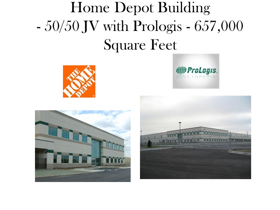 Home Depot Building - 50/50 JV with Prologis - 657,000 Square Feet