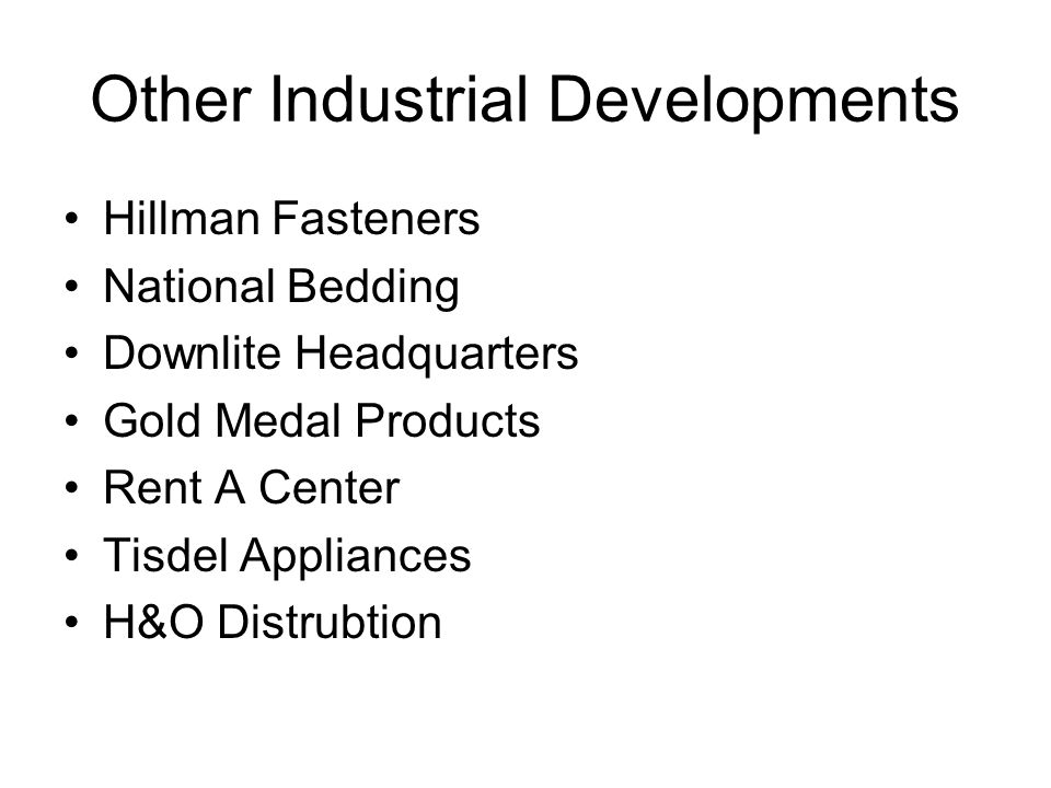 Other Industrial Developments Hillman Fasteners National Bedding Downlite Headquarters Gold Medal Products Rent A Center Tisdel Appliances H&O Distrubtion