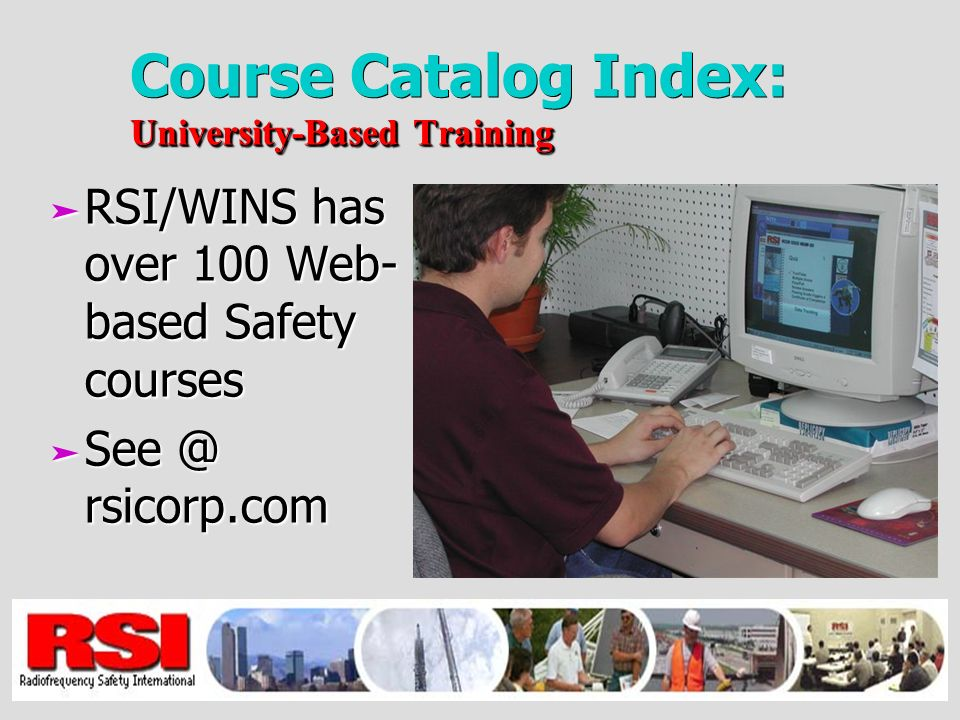 University-Based Training Course Catalog Index: University-Based Training ä RSI/WINS has over 100 Web- based Safety courses ä rsicorp.com