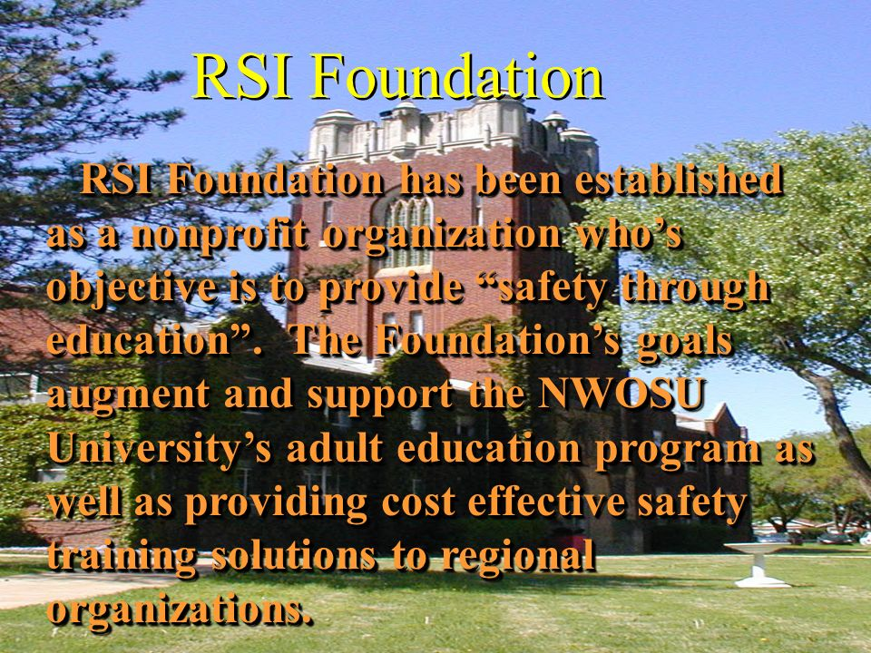 RSI Foundation RSI Foundation has been established as a nonprofit organization whos objective is to provide safety through education.