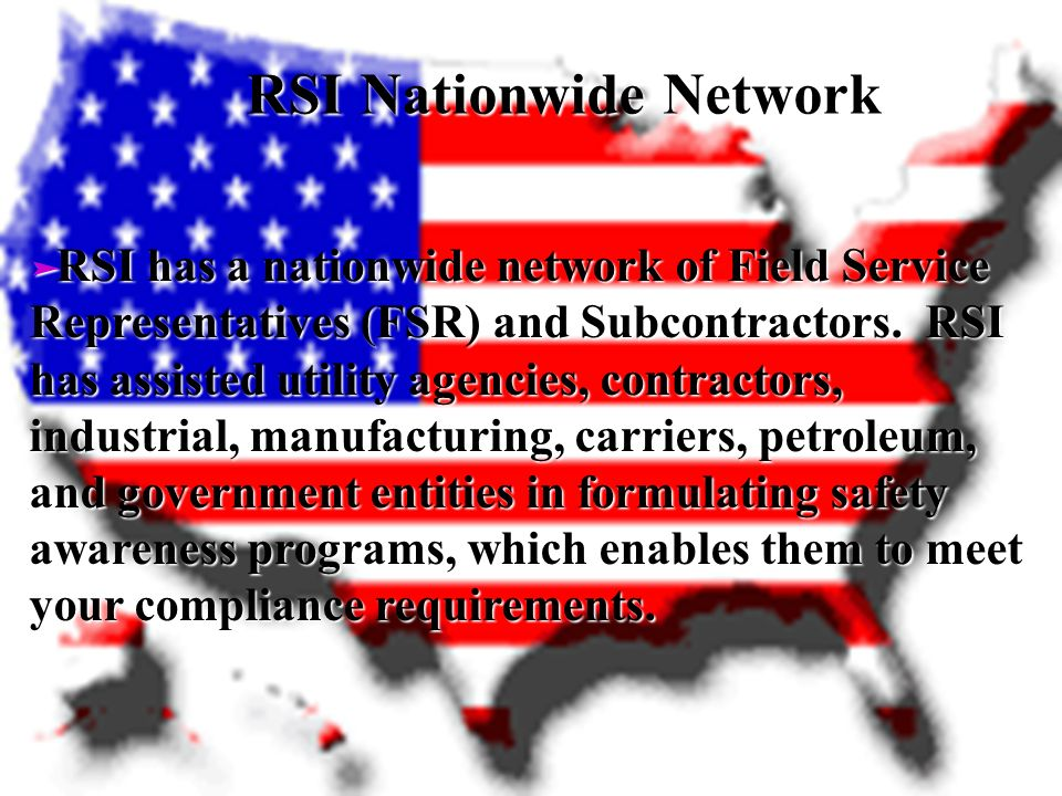 ä RSI has a nationwide network of Field Service Representatives (FSR) and Subcontractors.