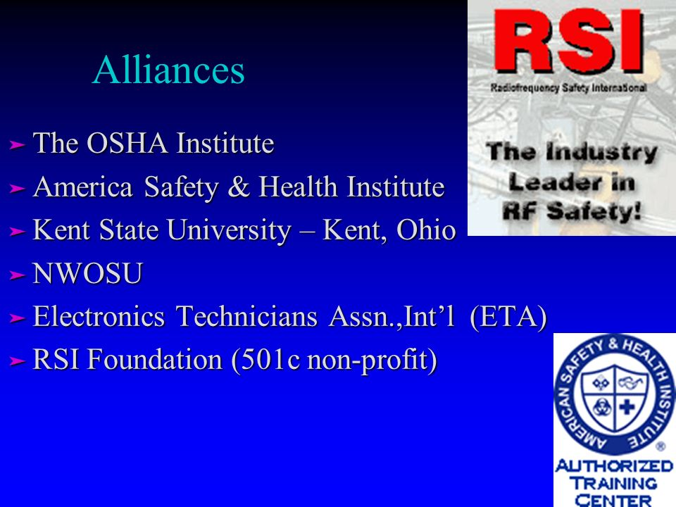 ä The OSHA Institute ä America Safety & Health Institute ä Kent State University – Kent, Ohio ä NWOSU ä Electronics Technicians Assn.,Intl (ETA) ä RSI Foundation (501c non-profit) Alliances