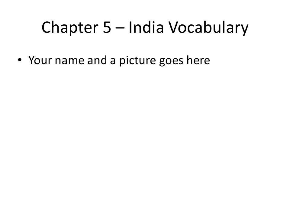 Chapter 5 – India Vocabulary Your name and a picture goes here