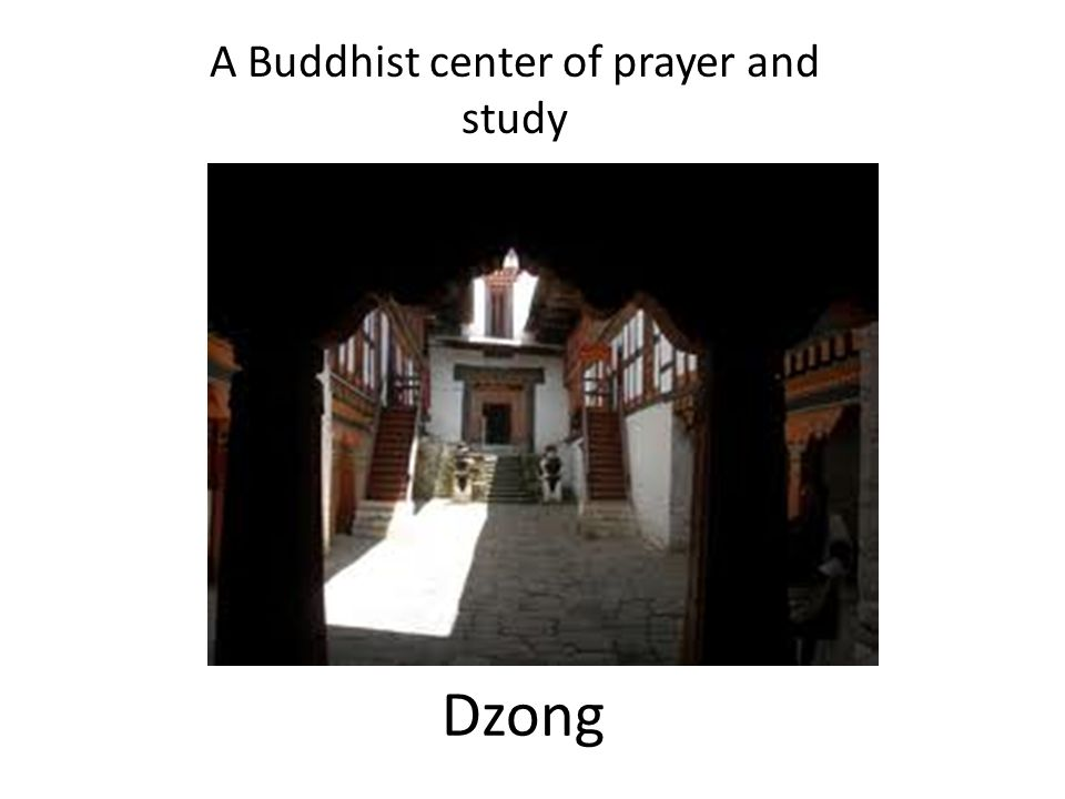 Dzong A Buddhist center of prayer and study