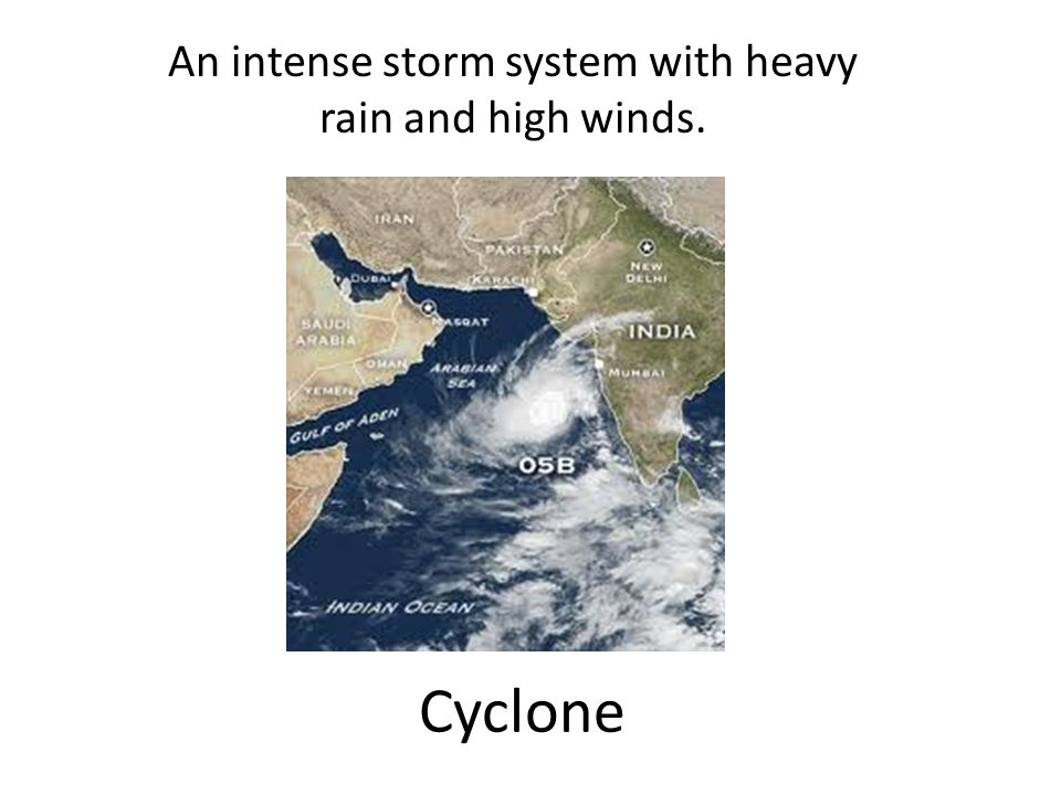 Cyclone An intense storm system with heavy rain and high winds.