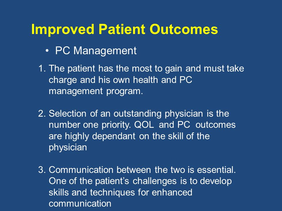 Improved Patient Outcomes PC Management 1.The patient has the most to gain and must take charge and his own health and PC management program.
