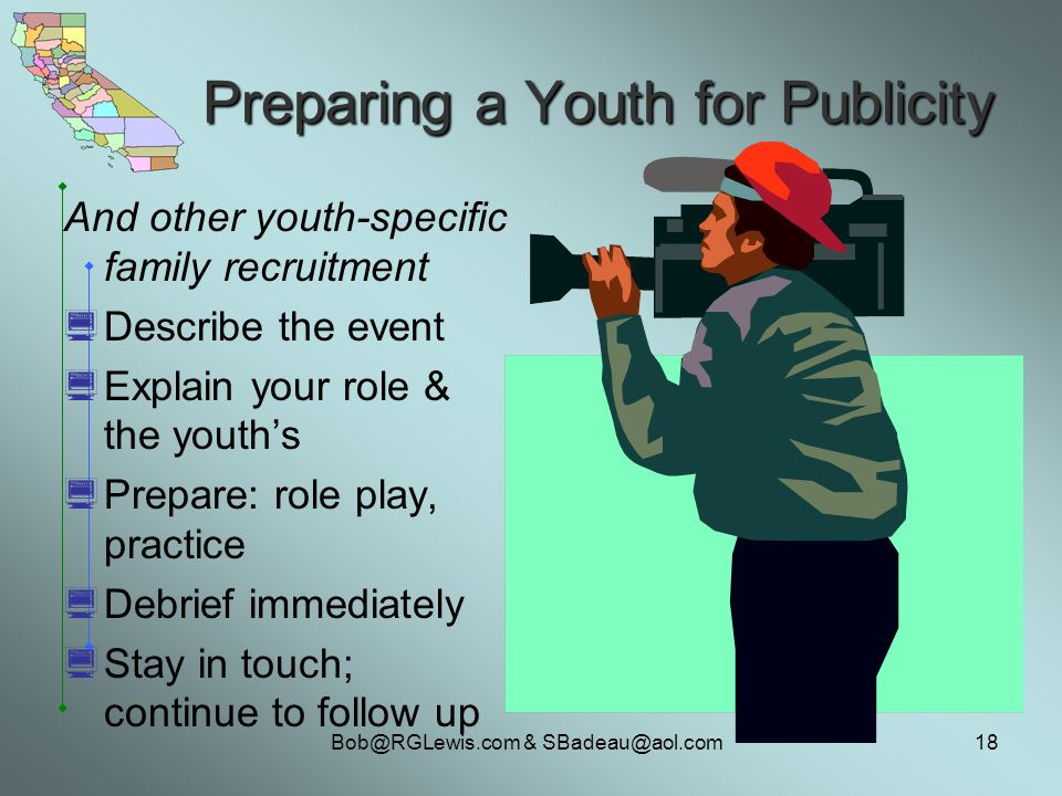 & Preparing a Youth for Publicity And other youth-specific family recruitment Describe the event Explain your role & the youths Prepare: role play, practice Debrief immediately Stay in touch; continue to follow up