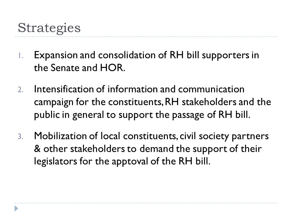 Strategies 1. Expansion and consolidation of RH bill supporters in the Senate and HOR.