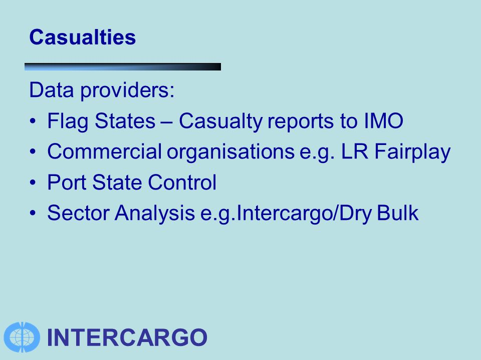 INTERCARGO Casualties Data providers: Flag States – Casualty reports to IMO Commercial organisations e.g.