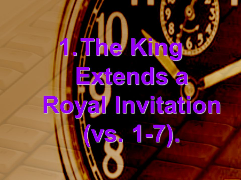 1.The King Extends a Royal Invitation (vs. 1-7).