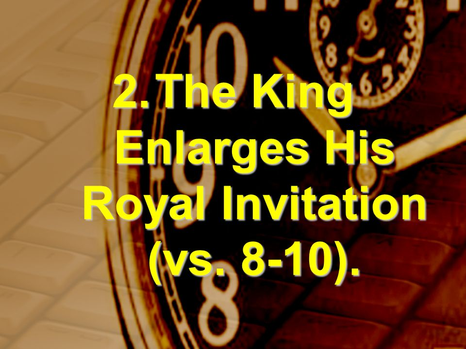 2.The King Enlarges His Royal Invitation (vs. 8-10).