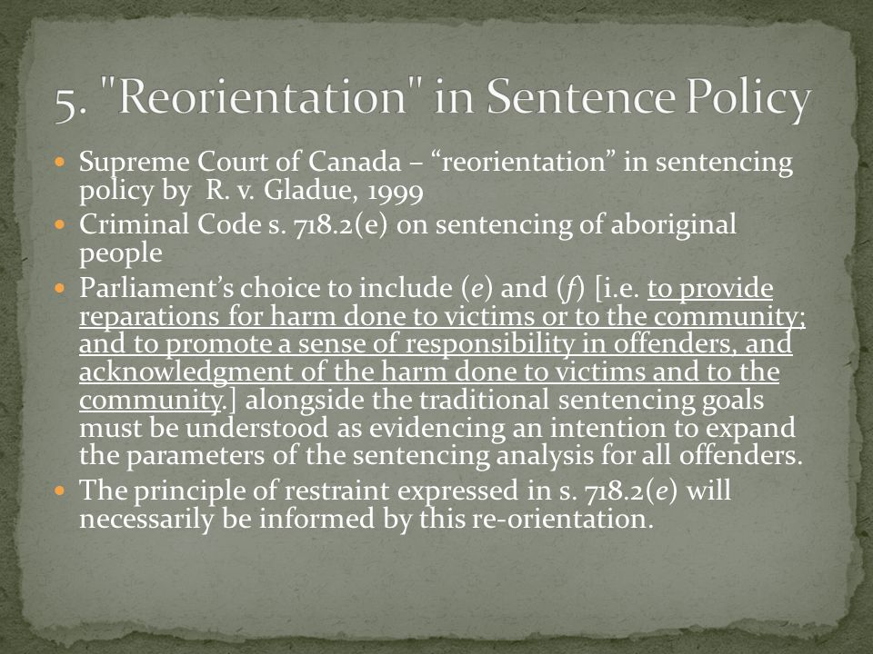 Supreme Court of Canada – reorientation in sentencing policy by R.