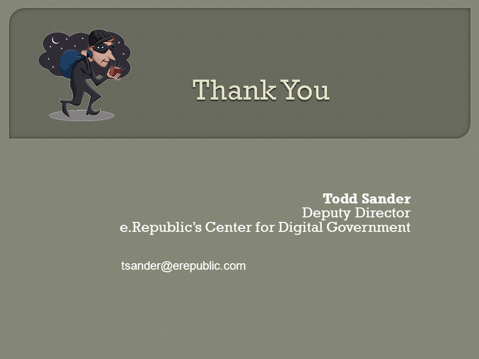 Todd Sander Deputy Director e.Republics Center for Digital Government tsander@erepublic.com