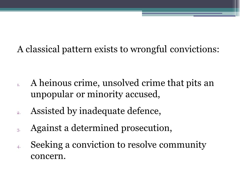 A classical pattern exists to wrongful convictions: 1.