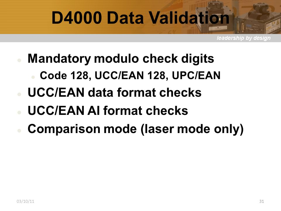 D4000 Data Validation Mandatory modulo check digits Code 128, UCC/EAN 128, UPC/EAN UCC/EAN data format checks UCC/EAN AI format checks Comparison mode (laser mode only) 03/10/1131