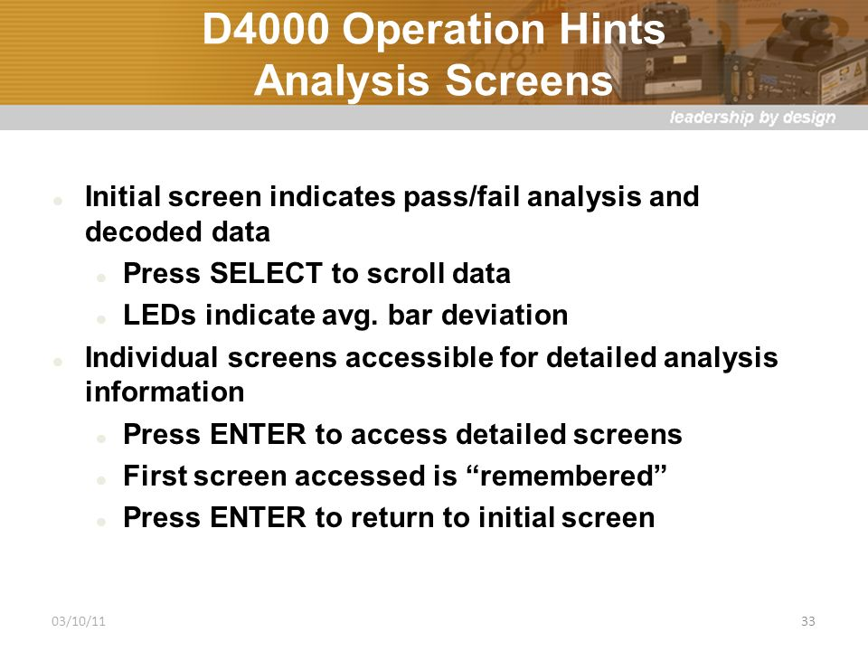 D4000 Operation Hints Analysis Screens Initial screen indicates pass/fail analysis and decoded data Press SELECT to scroll data LEDs indicate avg.