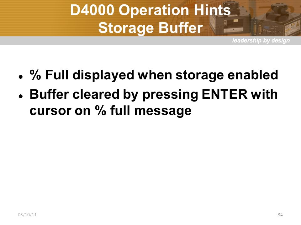 D4000 Operation Hints Storage Buffer % Full displayed when storage enabled Buffer cleared by pressing ENTER with cursor on % full message 03/10/1134