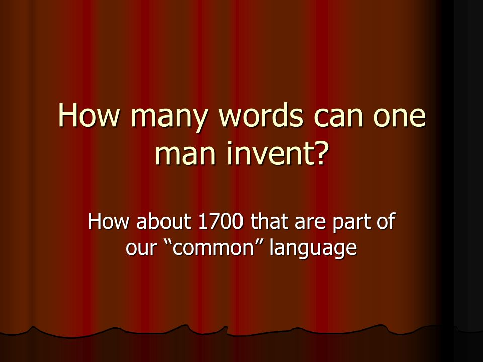 How many words can one man invent How about 1700 that are part of our common language