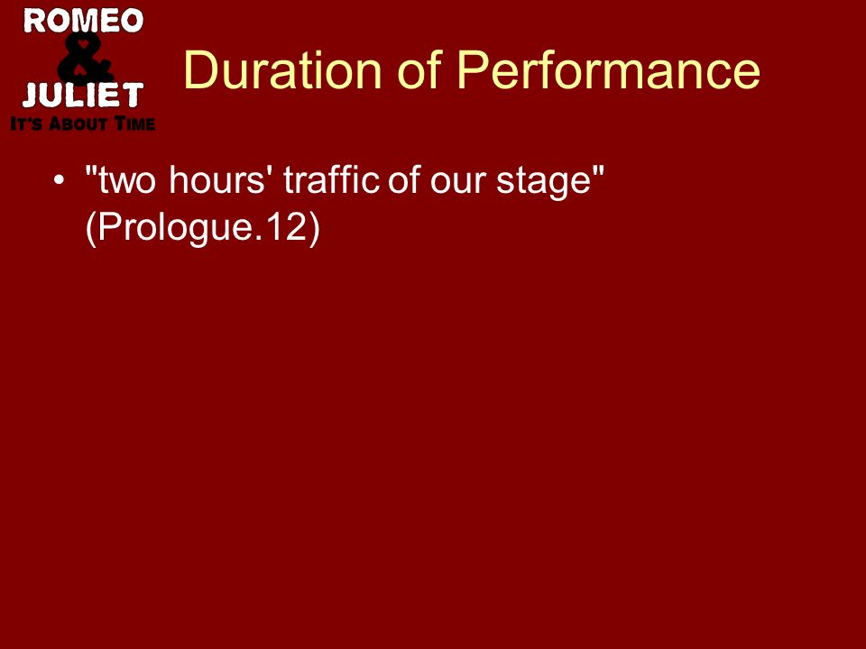 Duration of Performance two hours traffic of our stage (Prologue.12)