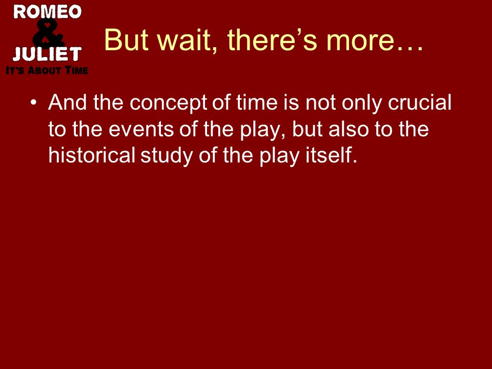 But wait, theres more… And the concept of time is not only crucial to the events of the play, but also to the historical study of the play itself.